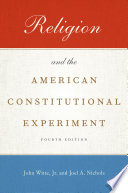 """Religion and the American Constitutional Experiment"" by John Witte, Joel A. Nichols"