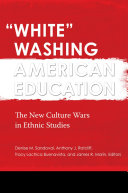 """White"" Washing American Education: The New Culture Wars in Ethnic Studies [2 volumes]"
