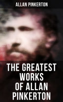 The Greatest Works of Allan Pinkerton