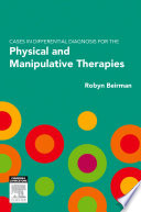 """Cases in Differential Diagnosis for the Physical and Manipulative Therapies"" by Robyn Beirman"