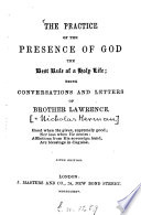 The practice of presence of God the Best Rule of a Holy Life  being conversations and letters of Brother Lawrence