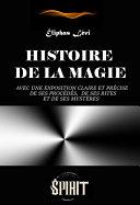 Histoire de la Magie : avec une exposition claire et précise de ses procédés, de ses rites et de ses mystères (7 livres). [Nouv. éd. revue et mise à jour]. Pdf/ePub eBook
