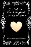 Forbidden Psychological Tactics of Love
