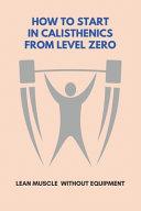 How To Start In Calisthenics From Level Zero