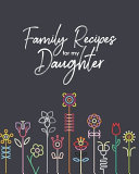 Family Recipes for My Daughter