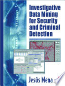 Investigative Data Mining for Security and Criminal Detection Book