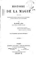 Histoire de la magie avec une exposition claire et précise de ses procédés, de ses rites et de ses mysteres par Eliphas Lévi