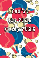 Table Tennis Player Journal   You re the Ping to My Pong
