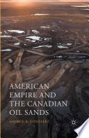 American Empire and the Canadian Oil Sands Book