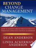 """""""Beyond Change Management: How to Achieve Breakthrough Results Through Conscious Change Leadership"""" by Dean Anderson, Linda Ackerman Anderson"""