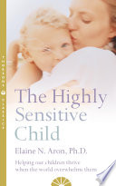 The Highly Sensitive Child Helping Our Children Thrive When The World Overwhelms Them Book PDF