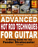 Beginner Intermediate and Advanced Hot Rod Techniques for Guitar