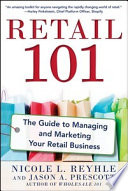 Retail 101: The Guide to Managing and Marketing Your Retail Business