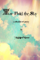 To Hold the Sky - A Collection of Poetry