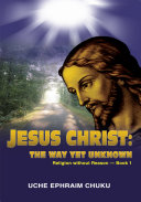 Jesus Christ: The Way Yet Unknown: Religion Without Reason -