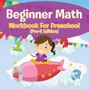 Beginner Math Workbook For Preschool (Pre-K Edition)