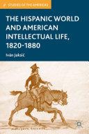 The Hispanic World and American Intellectual Life  1820   1880