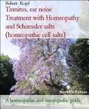 Tinnitus  ear noise Treatment with Homeopathy and Schuessler salts  homeopathic cell salts