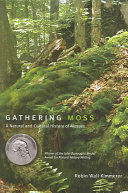 Gathering moss : a natural and cultural history of mosses / by Robin Wall Kimmerer.