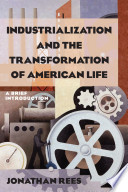 Industrialization and the Transformation of American Life: A Brief Introduction