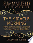 The Miracle Morning - Summarized for Busy People: The Not So Obvious Secret Guaranteed to Transform Your Life