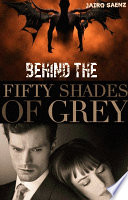 BEHIND OF THE FIFTY SHADES OF GREY