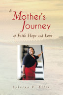A Mother's Journey of Faith Hope and Love Book
