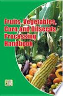 Fruits, Vegetables, Corn and Oilseeds Processing Handbook