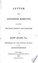 Letter from Alexander Hamilton  Concerning the Public Conduct and Character of John Adams  Esq   President of the United States