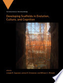 Developing Scaffolds in Evolution  Culture  and Cognition