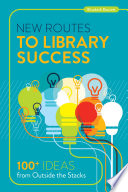 New Routes to Library Success  100  Ideas from Outside the Stacks