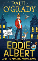 The Amsterdam Adventure  Eddie Albert and the Amazing Animal Gang  Book 1