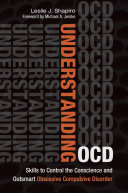 Understanding OCD: Skills to Control the Conscience and Outsmart Obsessive Compulsive Disorder