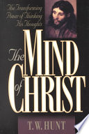 """The Mind of Christ: The Transforming Power of Thinking His Thoughts"" by T. W. Hunt"