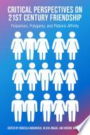 Critical Perspectives on 21st Century Frienship  Polyamory  Polgamy and Platonic Affinity