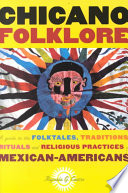 """Chicano Folklore: A Guide to the Folktales, Traditions, Rituals and Religious Practices of Mexican Americans"" by Rafaela Castro"