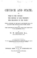 Church and State  or  What is the Church  The history of her property  Her relations to the State  With a review of the main arguments for and against the continuance of the union  and some important quotations from the Right Hon  W  E  Gladstone  etc