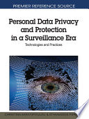 Personal Data Privacy and Protection in a Surveillance Era: Technologies and Practices  : Technologies and Practices