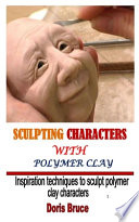 Sculpting Characters with Polymer Clay