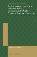 The International Legal Status and Protection of Environmentally Displaced Persons  A European Perspective