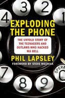 Exploding The Phone The Untold Story Of The Teenagers And Outlaws Who Hacked Ma Bell