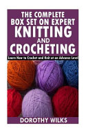 The Complete Box Set on Expert Knitting and Crocheting