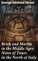 Brick and Marble in the Middle Ages: Notes of Tours in the North of Italy Pdf/ePub eBook