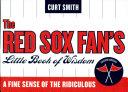 The Red Sox Fan s Little Book of Wisdom