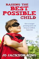 Raising the Best Possible Child  How to parent happy and successful kids from birth to seven