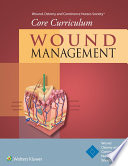"""Wound, Ostomy and Continence Nurses Society® Core Curriculum: Wound Management"" by Wound, Ostomy and Continence Nurses Society®, Dorothy Doughty, Laurie McNichol"