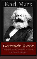 Gesammelte Werke: Ökonomische und politische Schriften + Philosophische Werke