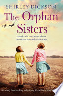 """The Orphan Sisters: An utterly heartbreaking and gripping world war 2 historical novel"" by Shirley Dickson"