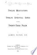 Twelve meditations and twelve spiritual songs on the twenty third Psalm Book