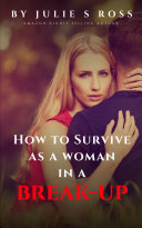 How To Survive As A Woman In A Break Up